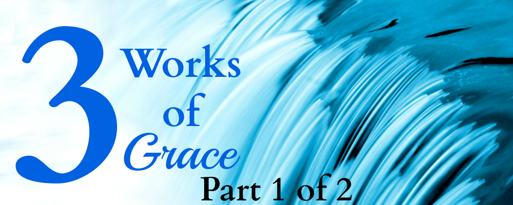 3 works of grace_part 1